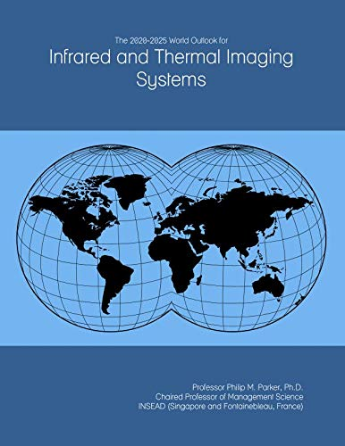 The 2020-2025 World Outlook for Infrared and Thermal Imaging Systems Infrared Thermal Imaging