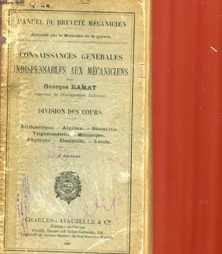 CONNAISSANCE GENERALE INDISPENSABLES AUX MECANICIENS - DIVISION DES COURS : ARITHMETIQUE, ALGEBRE, GEOMETRIE, TRIGONOMETRIE, MECANIQUE, PHYSIQUE, ELECYTRICITE, DESSIN par RAMAT GEORGES