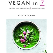 Vegan in 7: Delicious Plant-Based Recipes in 7 Ingredients or Fewer