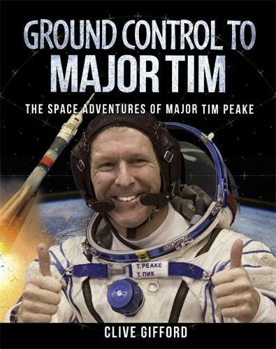 Ground Control to Major Tim: The Space Adventures of Major Tim Peake