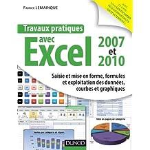 Travaux pratiques avec Excel 2007 et 2010: Saisie et mise en forme, formules et exploitation des données, courbes et graphiques