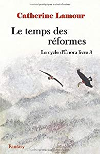 Le temps des réformes: Le cycle d'Énora livre 3 par Catherine Lamour (II)