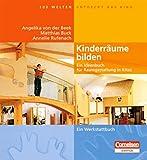 Angelika von der Beek, Matthias Buck, Annelie Rufenach: Kinderräume bilden. Ein Ideenbuch für Raumgestaltung in Kitas. Ein Werkstattbuch.