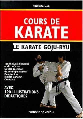 COURS DE KARATE, LE KARATE GOJU-RYU de Toshio Tamano ( 16 mars 1999 )