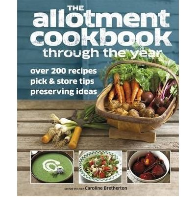 [(Allotment Cook Book Through the Year)] [Author: Caroline Bretherton] published on (March, 2011)