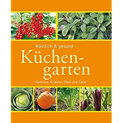 Küchengarten: Gemüse, Kräuter, Obst und Salat (Gartenpraxis und -gestaltung)