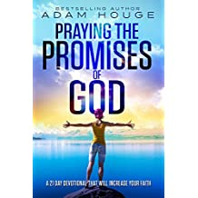 Praying the Promises of God: A 21 Day Devotional That Will Increase Your Faith