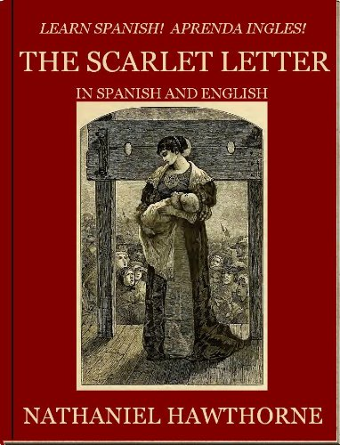 Learn Spanish! Aprenda Ingles! THE SCARLET LETTER In Spanish and English por Nathaniel Hawthorne