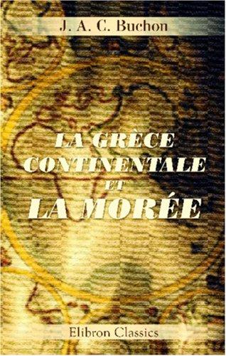 La Grèce continentale et la Morée: Voyage, séjour et études historiques en 1840 et 1841