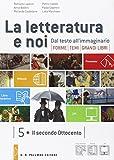La letteratura e noi. Vol. 5-6: Il secondo Ottocento. Dal Novecento ad oggi. Per la 5ª classe delle Scuole superiori