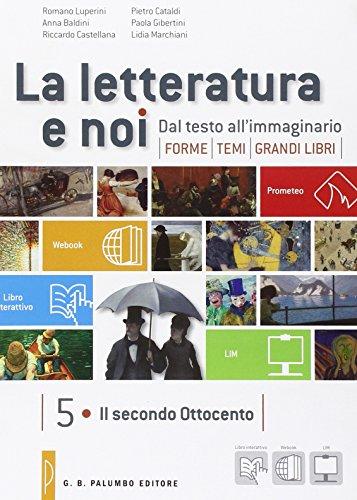 La letteratura e noi. Vol. 5-6: Il secondo Ottocento. Dal Novecento ad oggi. Per la 5 classe delle Scuole superiori