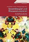 Ensemblespiel und Klassenmusizieren: Ein Handbuch für die Praxis in Schule und Musikschule (Forum Musikpädagogik, Band 41)