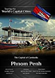 Touring the World's Capital Cities Phnom Penh: The Capital of Cambodia by Frank Ullman