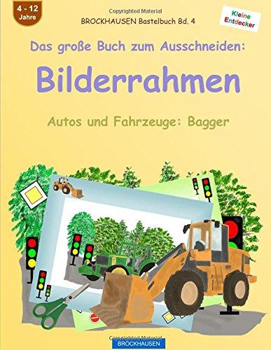 Preisvergleich Produktbild BROCKHAUSEN Bastelbuch Bd. 4 - Das große Buch zum Ausschneiden: Bilderrahmen: Autos und Fahrzeuge: Bagger