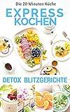 Expresskochen Detox Blitzgerichte (20 Minuten Küche 6)