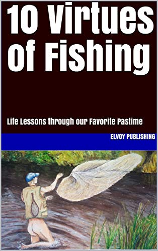 10 Virtues of Fishing: Life Lessons through our Favorite Pastime (English Edition)