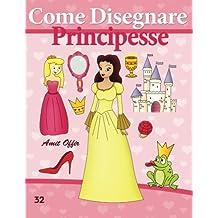 Come Disegnare: Principesse: Disegno per Bambini: Imparare a Disegnare (Disegno per Bambini: Come Disegnare Fumetti)