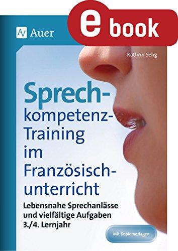 Sprechkompetenz-Training Französisch Lernjahr 3-4: Lebensnahe Sprechanlässe und vielfältige Aufgaben (5. bis 10. Klasse) (Sprechkompetenz-Training Sekundarstufe)