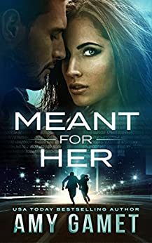 Meant for Her (Love and Danger, Book 1) par [Gamet, Amy]