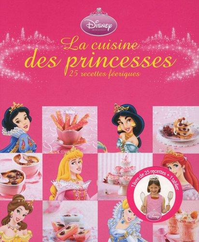 La cuisine des princesses : 25 recettes féériques avec un tablier
