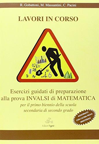Lavori in corso. Esercizi guidati alla preparazione della prova INVALSI di matematica. Per le Scuole superiori
