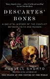 Descartes' Bones: A Skeletal History of the Conflict between Faith and Reason by Russell Shorto (2014-05-01)