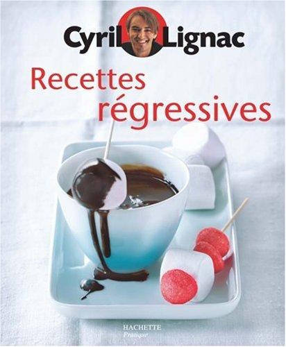 Recettes régressives par Cyril Lignac