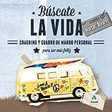 BUSCATE LA VIDA. COACHING Y CUADRO DE MANDO PERSONAL PARA SER MÁS FELIZ