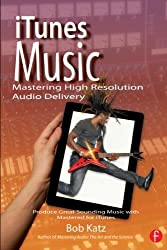 iTunes Music: Mastering High Resolution Audio Delivery: Produce Great Sounding Music with Mastered for iTunes by Bob Katz (10-Jan-2013) Paperback