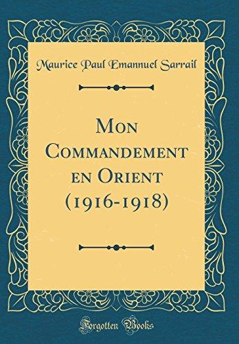 Mon Commandement En Orient (1916-1918) (Classic Reprint)