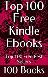Top 100 Free Kindle Ebooks: Top 100 Free Best Sellers (English Edition)