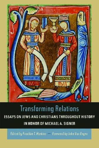 Transforming Relations: Essays on Jews and Christians Throughout History in Honor of Michael A. Signer (Helen Kellogg Institute for International Studies (Hardcover))