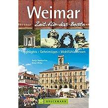 Bruckmann Reiseführer Weimar: Zeit für das Beste. Highlights, Geheimtipps, Wohlfühladressen. Inklusive Faltkarte zum Herausnehmen.