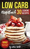 Low Carb Rezeptbuch – 30 leckere Low Carb Rezepte zum genießen + Low Carb Lebensmittelliste + BONUS RATGEBER: Abnehmen ohne Diät