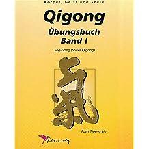 Qigong Übungsbuch, Bd.1, Handbuch der Qigong-Übungen (Körper, Geist und Seele)