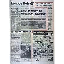 FRANCE SOIR du 20/08/1974 - CHYPRE - LES TURCS ACHEVENT D ENCERCLER NICOSIE - PAR JEAN NEUVECELLE - SEMONCE AMERICAINE A ANKARA - LES LIVRAISONS D ARMES POURRAIENT ETRE SUSPENDUES DOUZE ALPINISTES SE TUENT AU COURS DU WEEK-END - TROP DE MORTS EN MONTAGNE - POURQUOI DEVANT 80 000 MANIFESTANTS LA MOISSON SYMBOLIQUE DU LARZAC - PAR MARIANNE LOHSE