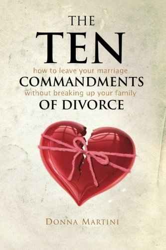 The Ten Commandments of Divorce: How to leave your marriage without breaking up your family by Donna Martini (2011-06-23) par Donna Martini