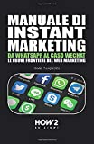 MANUALE DI INSTANT MARKETING: DA WHATSAPP AL CASO WECHAT, LE NUOVE FRONTIERE DEL WEB MARKETING