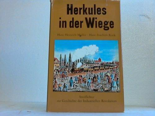 Herkules in der Wiege. Streiflichter zur Geschichte der Industriellen Revolution