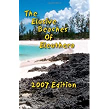 The Elusive Beaches Of Eleuthera 2007 Edition: Your Guide to the Hidden Beaches of this Bahamas Out-Island including Harbour Island: Volume 1 by Geoff Wells (28-Dec-2006) Perfect Paperback