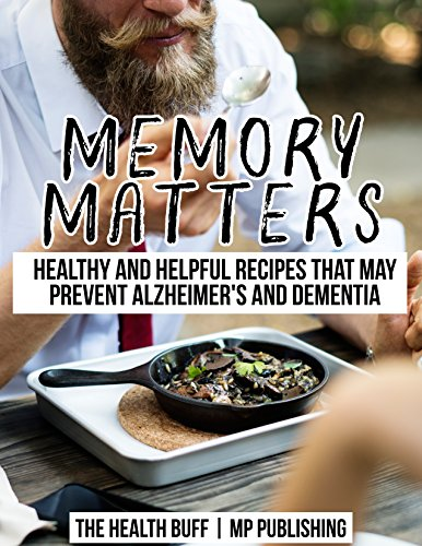 Memory Matters: Healthy and Helpful Recipes that May Prevent Alzheimer's and Dementia (English Edition)