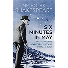 Six Minutes in May: How Churchill Unexpectedly Became Prime Minister (Everyman's Library CLASSICS)