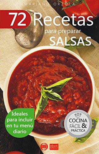 72 RECETAS PARA PREPARAR SALSAS: Ideales para incluir en tu menú diario (Colección Cocina