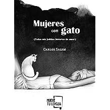 MUJERES CON GATO (TODAS MIS JODIDAS HISTORIAS DE AMOR) (CUENTOS)