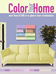 Color Your Home: 70,000 at a Glance Room Combinations