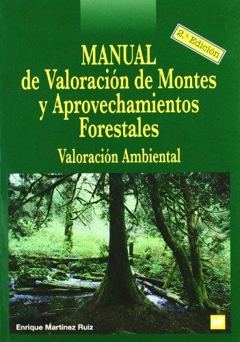 Manual de valoración de montes y aprovechamientos forestales por Enrique Martínez Ruiz
