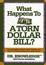 What Happens to a Torn Dollar Bill?: Dr. Knowledge Presents Facts, Figures, and Other Fascinating Information About Money by Charles Reichblum (2006-04-30)