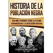 Historia de la población negra: Una Guía Fascinante sobre la Historia afroamericana y la Revolución haitiana