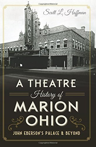 A Theatre History of Marion, Ohio: (Landmarks) by Scott L. Hoffman (2015-04-13)