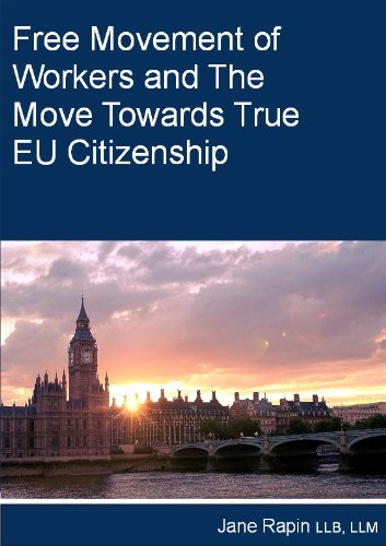 Free Movement of Workers and the Move Towards True EU Citizenship (English Edition) por Jane Rapin LLB LLM Solicitor (non-practising)
